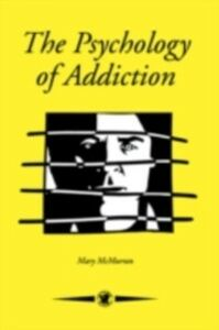 Foto Cover di Psychology Of Addiction, Ebook inglese di Nottinghamshire. Mary McMurran Rampton Hospital, Retford, edito da Taylor and Francis
