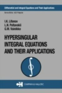 Ebook in inglese Hypersingular Integral Equations and Their Applications Lifanov, I.K. , Poltavskii, L.N. , Vainikko, MG.M.