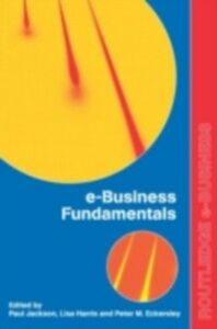 Ebook in inglese e-Business Fundamentals Eckersley, Peter , Harris, Lisa , Jackson, Paul