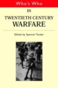 Ebook in inglese Who's Who in Twentieth Century Warfare Tucker, Spencer