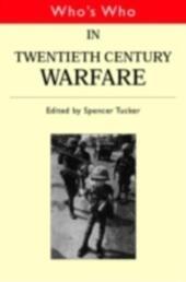 Who's Who in Twentieth Century Warfare