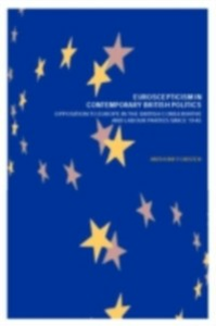 Ebook in inglese Euroscepticism in Contemporary British Politics Forster, Anthony