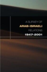 Foto Cover di Survey of Arab-Israeli Relations 1947-2001, Ebook inglese di  edito da Taylor and Francis