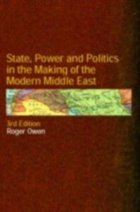 Ebook in inglese State, Power and Politics in the Making of the Modern Middle East Owen, Roger