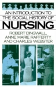 Ebook in inglese Introduction to the Social History of Nursing Dingwall, Robert , Rafferty, Anne Marie , Webster, Charles