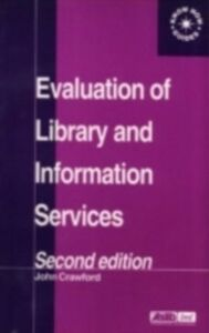 Foto Cover di Evaluation of Library and Information Services, Ebook inglese di John Crawford, edito da Taylor and Francis