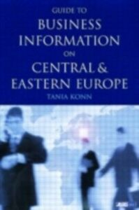 Foto Cover di Guide to Business Information on Central and Eastern Europe, Ebook inglese di Tania Konn, edito da Taylor and Francis