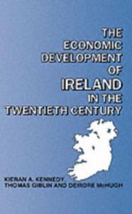 Ebook in inglese Economic Development of Ireland in the Twentieth Century Giblin, Thomas , Kennedy, Kieran , McHugh, Deirdre