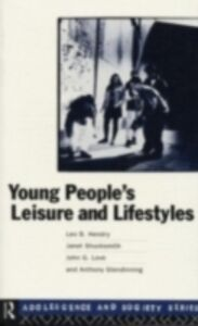 Ebook in inglese Young People's Leisure and Lifestyles Glendenning, Anthony , Hendry, Leo , Love, John , Shucksmith, Janet