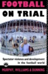 Ebook in inglese Football on Trial Dunning, Eric , Murphy, Patrick , Murphy, Patrick J , Williams, John