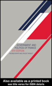 Ebook in inglese The Government and Politics of France Knapp, Andrew , Wright, the late Vincent