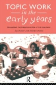 Foto Cover di Topic Work in the Early Years, Ebook inglese di Joy Palmer,Deirdre Pettitt, edito da Taylor and Francis
