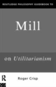 Ebook in inglese Routledge Philosophy GuideBook to Mill on Utilitarianism Crisp, Roger