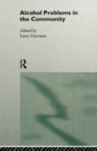 Foto Cover di Alcohol Problems in the Community, Ebook inglese di Larry Harrison, edito da Taylor and Francis