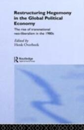 Restructuring Hegemony in the Global Political Economy