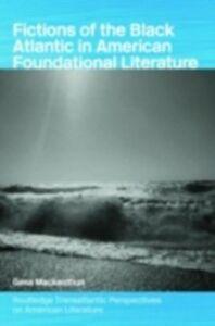 Foto Cover di Fictions of the Black Atlantic in American Foundational Literature, Ebook inglese di GESA MACKENTHUN, edito da Taylor and Francis