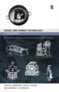 Ebook in inglese Greek and Roman Technology: A Sourcebook Humphrey, John W. , Oleson, John P. , Sherwood, Andrew N.