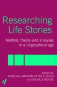 Ebook in inglese Researching Life Stories Clough, Peter , Goodley, Dan , Lawthom, Rebecca , Moore, Michelle