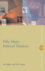 Ebook in inglese Fifty Major Political Thinkers Adams, Ian , Dyson, R.W.