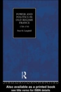 Foto Cover di Power and Politics in Old Regime France, 1720-1745, Ebook inglese di Peter Campbell, edito da Taylor and Francis