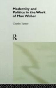 Foto Cover di Modernity and Politics in the Work of Max Weber, Ebook inglese di Charles Turner, edito da Taylor and Francis