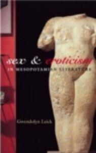 Foto Cover di Sex and Eroticism in Mesopotamian Literature, Ebook inglese di Dr Gwendolyn Leick,Gwendolyn Leick, edito da Taylor and Francis