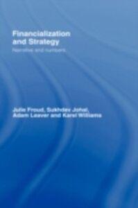 Ebook in inglese Financialization and Strategy Froud, Julie , Johal, Sukhdev , Leaver, Adam , Williams, Karel