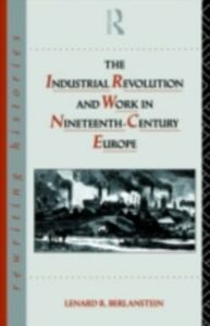 Foto Cover di Industrial Revolution and Work in Nineteenth Century Europe, Ebook inglese di  edito da Taylor and Francis