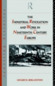 Ebook in inglese Industrial Revolution and Work in Nineteenth Century Europe -, -