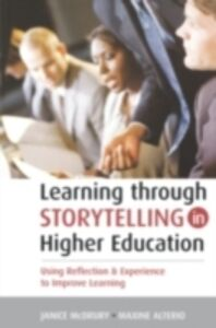 Ebook in inglese Learning Through Storytelling in Higher Education Alterio, Maxine , McDrury, Janice