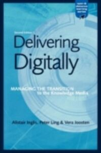 Ebook in inglese Delivering Digitally Inglis, Alastair , Joosten, Vera , Ling, Peter