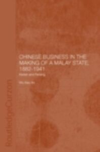 Foto Cover di Chinese Business in the Making of a Malay State, 1882-1941, Ebook inglese di Wu Xiao An, edito da Taylor and Francis