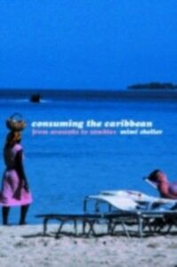 Ebook in inglese Consuming the Caribbean Sheller, Mimi