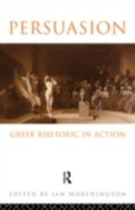 Ebook in inglese Persuasion: Greek Rhetoric in Action
