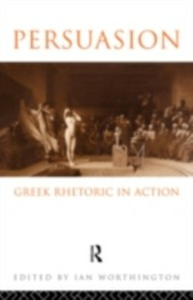 Ebook in inglese Persuasion: Greek Rhetoric in Action -, -