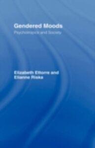 Foto Cover di Gendered Moods, Ebook inglese di Elizabeth Ettorre,Elianne Riska, edito da Taylor and Francis
