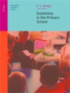 Ebook in inglese Explaining in the Primary School Brown, George A , Wragg, Ted