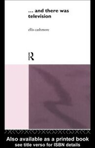 Ebook in inglese And There Was Television Cashmore, Ellis , Cashmore, Professor Ellis