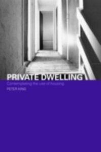Foto Cover di Private Dwelling, Ebook inglese di Peter King, edito da Taylor and Francis