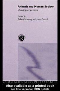 Foto Cover di Animals and Human Society, Ebook inglese di Aubrey Manning,James Serpell, edito da Taylor and Francis