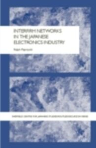 Foto Cover di Interfirm Networks in the Japanese Electronics Industry, Ebook inglese di Ralph Paprzycki, edito da Taylor and Francis