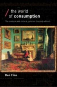 Foto Cover di World of Consumption, Ebook inglese di Ben Fine,Ellen Leopold, edito da Taylor and Francis