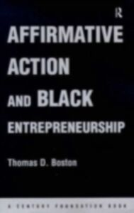 Ebook in inglese Affirmative Action and Black Entrepreneurship Boston, Thomas D