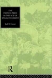 Foto Cover di French Press in the Age of Enlightenment, Ebook inglese di Jack Censer, edito da Taylor and Francis
