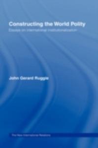 Ebook in inglese Constructing the World Polity Ruggie, John Gerard