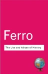 Ebook in inglese Use and Abuse of History Ferro, Marc