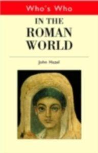Ebook in inglese Who's Who in the Roman World Hazel, John