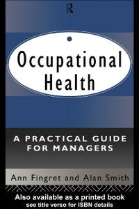 Foto Cover di Occupational Health: A Practical Guide for Managers, Ebook inglese di Dr. Ann Fingret,Alan Smith, edito da Taylor and Francis