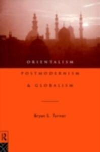 Foto Cover di Orientalism, Postmodernism and Globalism, Ebook inglese di Bryan S. Turner,Professor Bryan S Turner, edito da Taylor and Francis