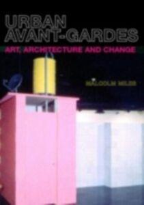 Foto Cover di Urban Avant-Gardes, Ebook inglese di Malcolm Miles, edito da Taylor and Francis